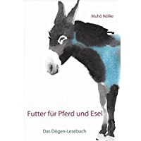 Futter für Pferd und Esel: Das Dôgen-Lesebuch