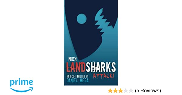 When Land Sharks Attack!: Daniel Mega: 9781468000504: Amazon com: Books