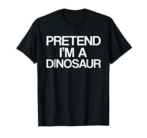 (Pretend I'm a Dinosaur Lazy Halloween Shirt Easy Fun)