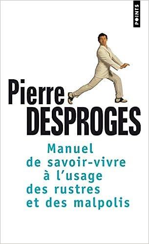 Pierre Desproges - Manuel de savoir-vivre a l'usage des rustres et des malpolis