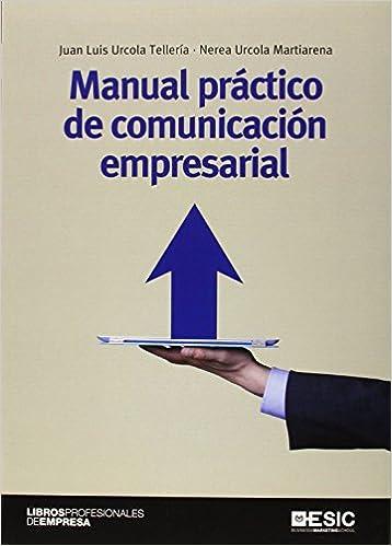 Manual práctico de comunicación empresarial Libros Profesionales: Amazon.es: Juan Luis Urcola Telleria: Libros