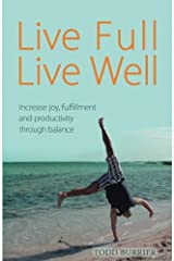 Live Full, Live Well: Increase joy, fulfillment and productivity through balance Paperback