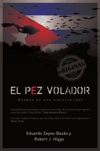 El pez volador [novela cubana] (Eriginal Books) (Spanish Edition) by [Higgs, Robert J., Zayas-Bazán, Eduardo]