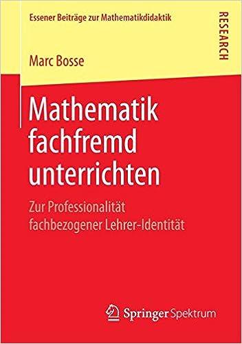 Book Mathematik fachfremd unterrichten: Zur Professionalität fachbezogener Lehrer-Identität (Essener Beiträge zur Mathematikdidaktik)