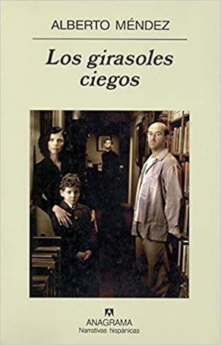 Book Los Girasoles Ciegos (Narrativas Hispanicas) by Alberto Mendez (1999-01-01)