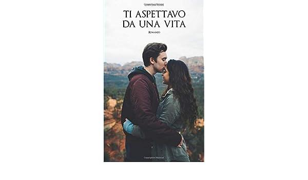 Ti Aspettavo Da Una Vita Italian Edition C Ferri