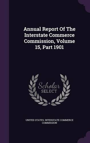 Annual Report Of The Interstate Commerce Commission, Volume 15, Part 1901 pdf