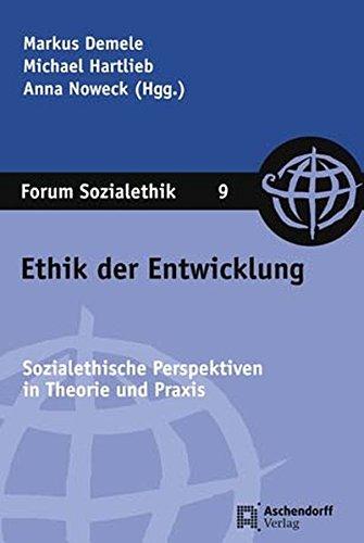 Ethik der Entwicklung: Sozialethische Perspektiven in Theorie und Praxis