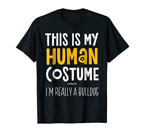 This Is My Human Costume I'm Really A Bulldog T-Shirt]()