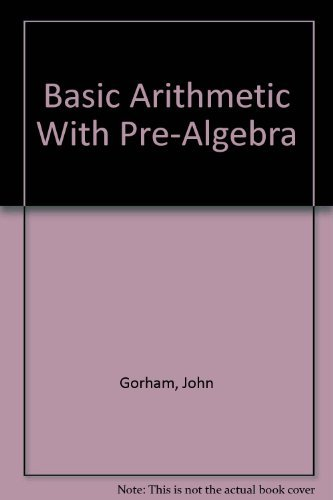 Download Basic Arithmetic With Pre-Algebra by John Gorham (2003-08-02) PDF ePub fb2 ebook