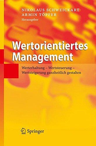 Wertorientiertes Management: Werterhaltung - Wertsteuerung - Wertsteigerung ganzheitlich gestalten