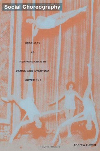 Social Choreography: Ideology as Performance in Dance and Everyday Movement (Post-Contemporary Interventions) by Hewitt, Andrew (2005) Paperback