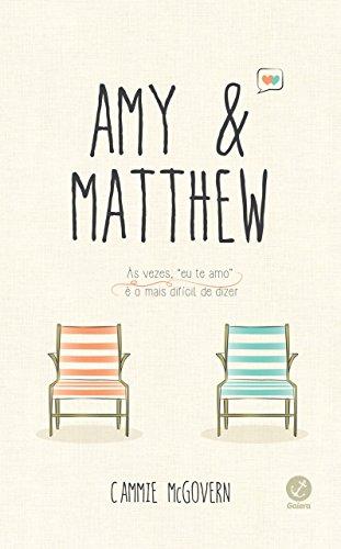 Amy & Matthew: Às vezes, eu te amo é o mais difícil de dizer por [McGovern, Cammie]