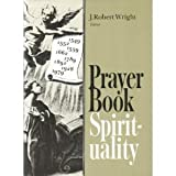 Prayer Book Spirituality : A Devotional Companion to the Book of Common Prayer Compiled from Classical Anglican Sources, , 0898691710