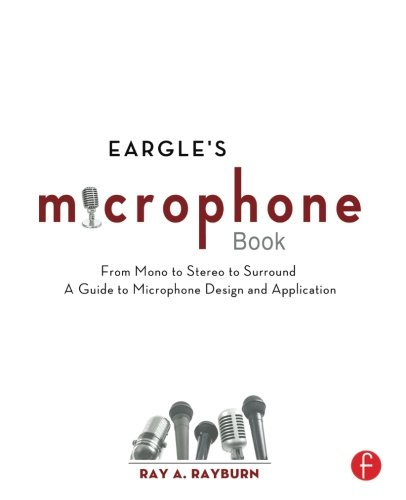 Eargle's The Microphone Book, Third Edition: From Mono to Stereo to Surround - A Guide to Microphone Design and Application (Audio Engineering Society Presents)