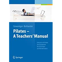 Pilates - A Teachers' Manual: Exercises with Mats and Equipment for Prevention and Rehabilitation