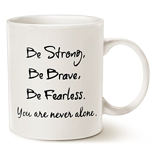 Inspirational Quote Coffee Mug - Be Strong, Be Brave, Be Fearless, you are never alone. - Best Christmas Gifts for Friend Ceramic Cup White, 11 Oz by LaTazas