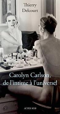 Carolyn Carlson, de l'intime à l'universel par Thierry Delcourt (II)