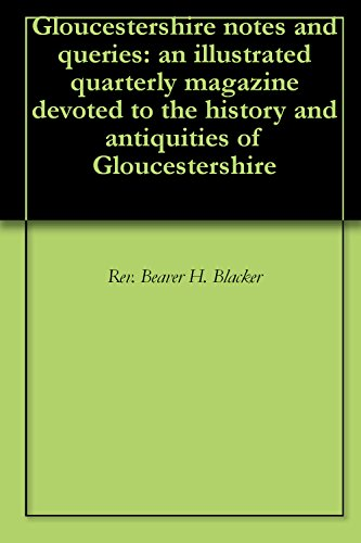 Gloucestershire notes and queries: an illustrated quarterly magazine devoted to the history and antiquities of Gloucestershire