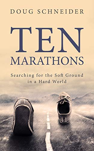 Ten Marathons: Searching for the Soft Ground in a Hard World por Doug Schneider