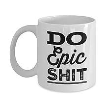 Funny Coffee Mugs - Do Epic Shit - Motivation Mug for Men and Women