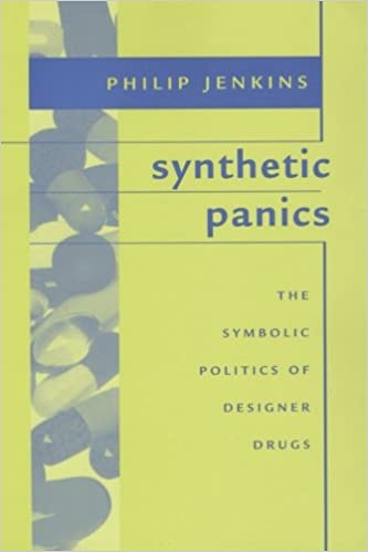 Synthetic Panics The Symbolic Politics Of Designer Drugs Philip