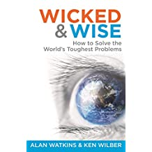 Wicked and Wise: How to Solve the World's Toughest Problems (Wicked & Wise Book 1)