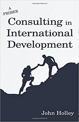 Consulting in International Development: A Primer: John Holley