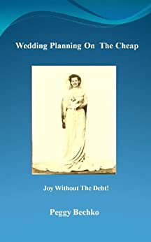 Wedding Planning On The Cheap by [Bechko, Peggy]