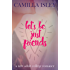 Let's Be Just Friends: A New Adult College Romance