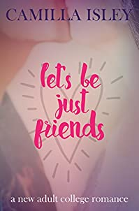 Let's Be Just Friends: A New Adult College Romance by Camilla Isley ebook deal