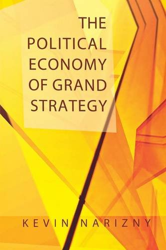 The Political Economy of Grand Strategy (Cornell Studies in Security Affairs) -