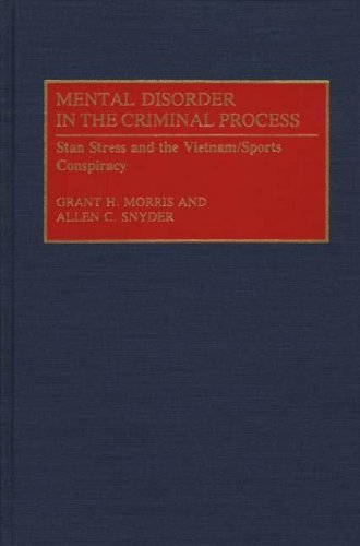 Mental Disorder in the Criminal Process: Stan Stress and the Vietnam/Sports Conspiracy (Contributions in Legal Studies) by Praeger