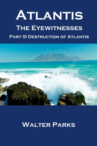 Book: Atlantis The Eyewitnesses Part III - The Destruction of Atlantis by Walter Parks