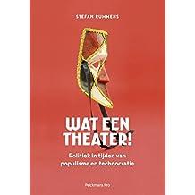 Wat een theater!: politiek in tijden van populisme en technocratie