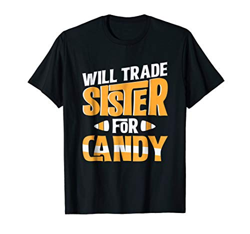 Will Trade Sister For Candy Corn Funny Halloween T Shirt