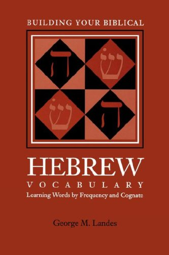 Building Your Biblical Hebrew Vocabulary: Learning Words by Frequency and Cognate (Resources for Biblical Study) PDF