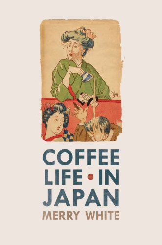 Coffee Life in Japan (California Studies in Food and Culture Book 36) by Merry White