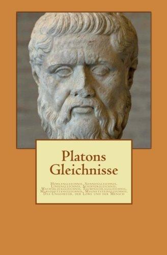 Platons Gleichnisse: Höhlengleichnis, Sonnengleichnis, Liniengleichnis, Schiffergleichnis, Wachsblockgleichnis, Taubenschlaggleichnis. Das Ungeheuer, der Löwe und der Mensch