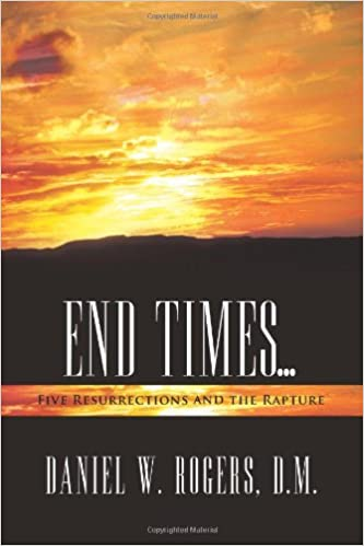 End Times ...: Five Resurrections and the Rapture