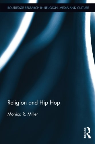 Religion and Hip Hop (Routledge Research in Religion, Media and Culture) pdf