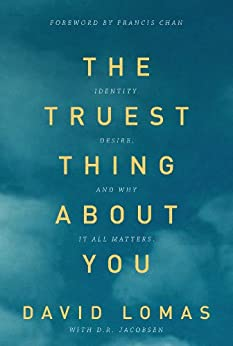 The Truest Thing about You: Identity, Desire, and Why It All Matters by [Lomas, David, Jacobsen, D. R.]