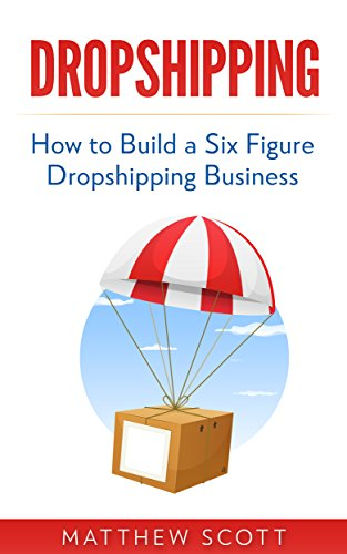 Dropshipping: How to Build a Six Figure Dropshipping Business