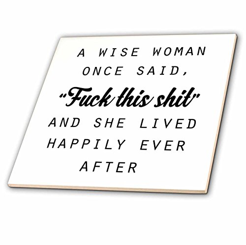 Lady Anne Collection (Tory Anne Collections Quotes - A WISE WOMAN ONCE SAID FUCK THIS SHIT AND SHE LIVED HAPPILY EVER AFTER - 6 Inch Ceramic Tile (ct_235519_2))