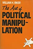 The Art of Political Manipulation, Riker, William H., 0300035918