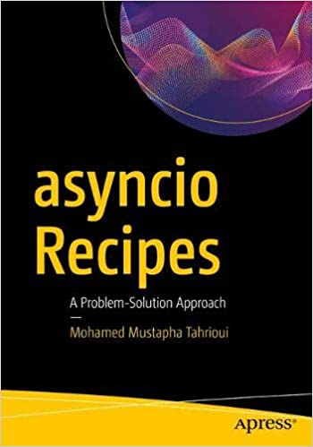 asyncio Recipes: A Problem-Solution Approach: Mohamed Mustapha