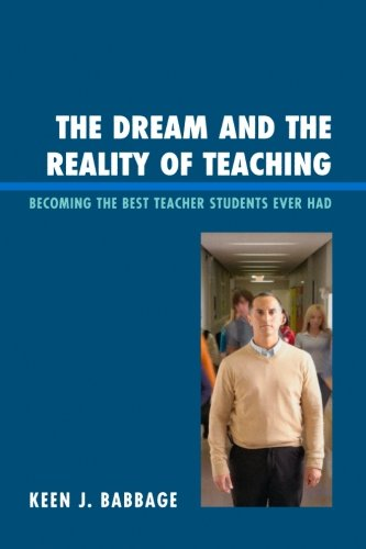 The Dream and the Reality of Teaching: Becoming the Best Teacher Students Ever Had