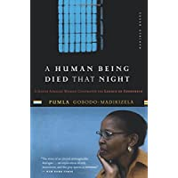 A Human Being Died That Night: A South African Woman Confronts the Legacy of Apartheid
