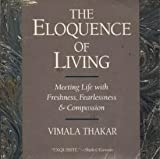img - for The Eloquence of Living: Meeting Life With Freshness, Fearlessness, and Compassion book / textbook / text book