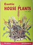 Exotic House Plants Illustrated: All the Best in Indoor Plants : A Mini-Cyclopedia of House and Decorator Plants